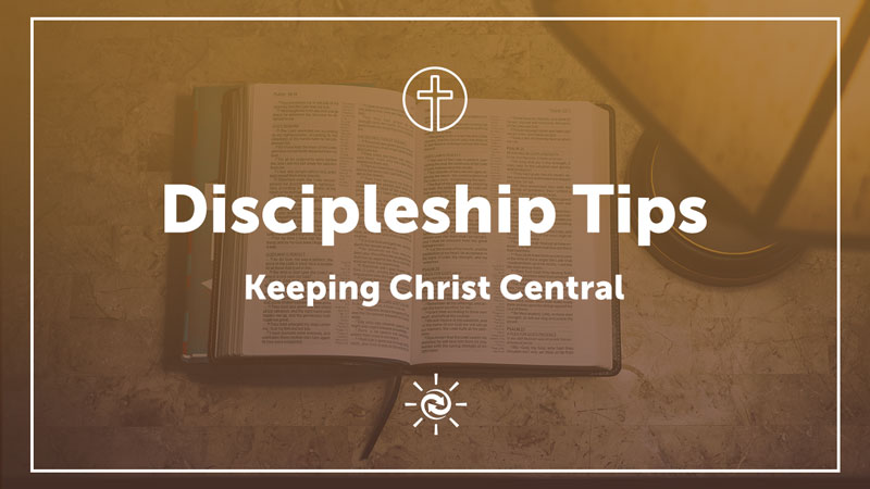 Discipleship Tips: Keeping Christ Central to Your Work