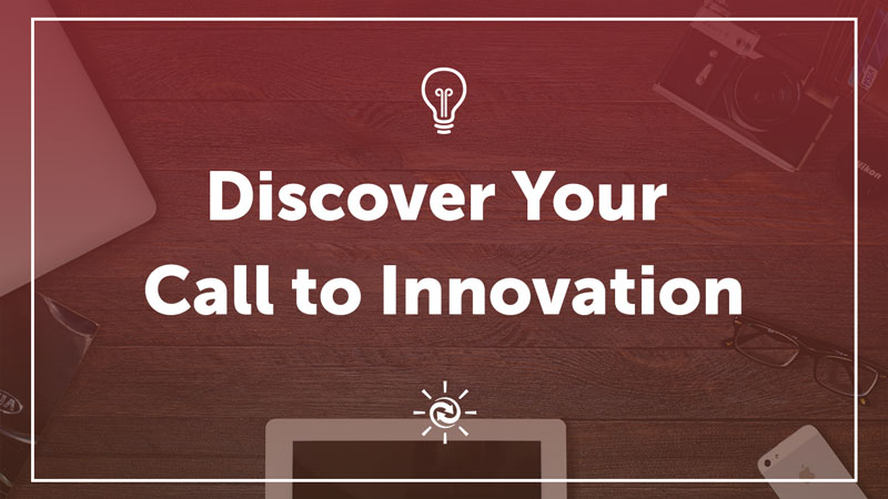 Discover Your Call to Innovation